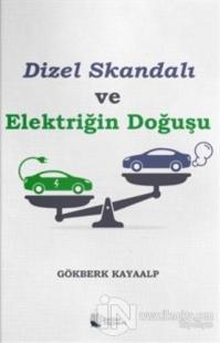 Dizel Skandalı ve Elektriğin Doğuşu Gökberk Kayaalp