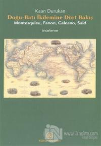 Doğu-Batı İkilemine Dört Bakış Montesquieu, Fanon, Galeano, Said