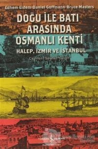 Doğu ile Batı Arasında Osmanlı Kenti