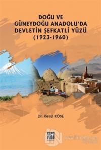Doğu ve Güneydoğu Anadolu'da Devletin Şefkatli Yüzü (1923-1960)