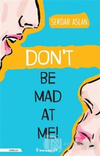 Don't Be Mad At Me!