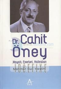 Dr. Cahit Öney Hayatı, Eserleri, Hatıraları