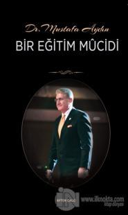 Dr. Mustafa Aydın - Bir Eğitim Mucidi
