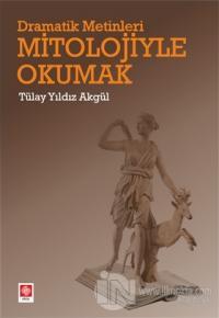 Dramatik Metinleri Mitolojiyle Okumak