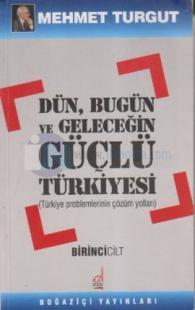 Dün, Bugün ve Geleceğin Güçlü Türkiyesi Cilt: 1