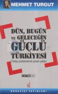 Dün,Bugün ve Geleceğin Güçlü Türkiyesi