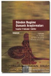 Dünden Bugüne Osmanlı Araştırmaları