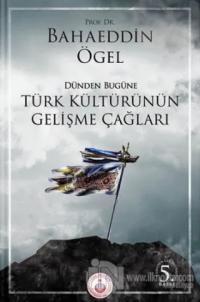 Dünden Bugüne Türk Kültürünün Gelişme Çağları %25 indirimli Bahaeddin
