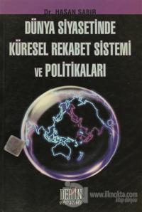 Dünya Siyasetinde Küresel Rekabet Sistemi ve Politikaları