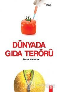 Dünyada Gıda Terörü İsmail Tokalak