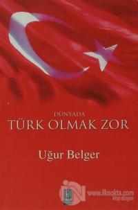 Dünyada Türk Olmak Zor