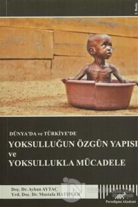 Dünya'da ve Türkiye'de Yoksulluğun Özgün Yapısı ve Yoksullukla Mücadel