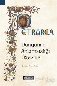 Dünyanın Anlamsızlığı Üzerine %15 indirimli Francesco Petrarca