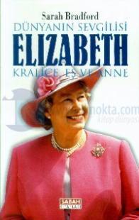 Dünyanın Sevgilisi Elizabeth: Kraliçe, Eş ve Anne