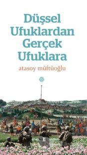 Düşsel Ufuklardan Gerçek Ufuklara Atasoy Müftüoğlu