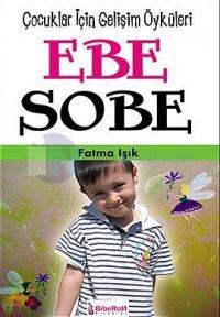 Ebe Sobe-Çocuklar İçin Kişisel Gelişim Öyküleri
