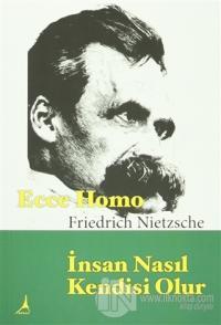 Ecce Homo : İnsan Nasıl Kendisi Olur
