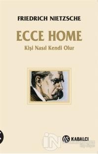 Ecce Homo - Kişi Kendi Nasıl Olur