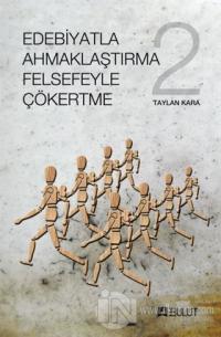 Edebiyatla Ahmaklaştırma Felsefeyle Çökertme 2 Taylan Kara