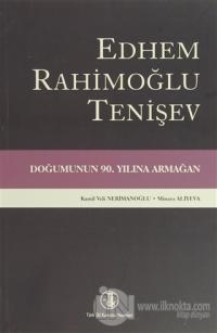 Edhem Rahimoğlu Tenişev Doğumunun 90. Yılına Armağan