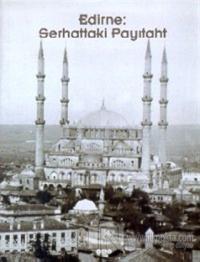 Edirne: Serhattaki Payıtaht (Ciltli)