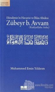 Efendimiz'in Havarisi ve İhlas Abidesi Zübeyr B. Avvam