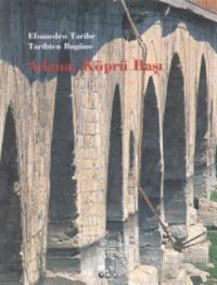Efsaneden Tarihe, Tarihten Bugüne Adana: Köprü Başı (Ciltli)