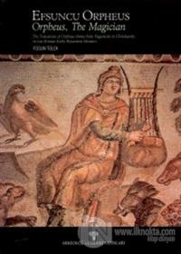 Efsuncu Orpheus Orpheus, The Magician The Transition of Orpheus Theme From Paganism to Christianity in late Early Byzantine Mosaics