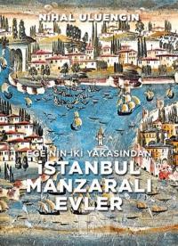 Ege'nin İki Yakasından İstanbul Manzaralı Evler (Ciltli) Nihal Uluengi