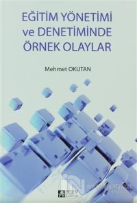 Eğitim Yönetimi ve Denetiminde Örnek Olaylar %10 indirimli Mehmet Okut