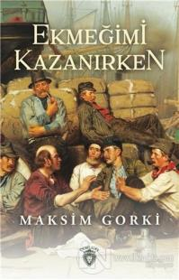 Ekmeğimi Kazanırken Maksim Gorki
