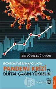 Ekonomi Ve Bankacılıkta Pandemi Krizi Ve Dijital Çağın Yükselişi Ertuğ