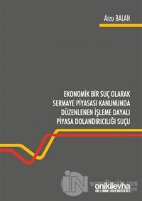 Ekonomik Bir Suç Olarak Sermaye Piyasası Kanununda Düzenlenen İşleme D