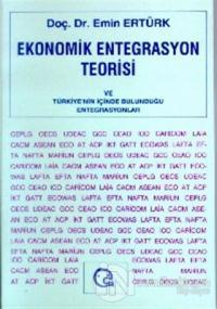 Ekonomik Entegrasyon Teorisi ve Türkiye'nin İçinde Bulunduğu Entegrasyonlar