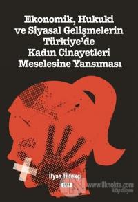 Ekonomik, Hukuki ve Siyasal Gelişmelerin Türkiye'de Kadın Cinayetleri Meselesine Yansıması