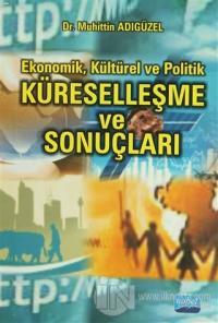 Ekonomik, Kültürel ve Politik Küreselleşme ve Sonuçları Muhittin Adıgü