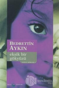 Eksik Bir Gökyüzü Toplu Şiirleri 1 (1970-90)