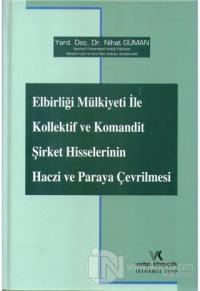 Elbirliği Mülkiyeti ile Kollektif ve Komandit Şirket Hisselerinin Haczi ve Paraya Çevrilmesi (Ciltli)