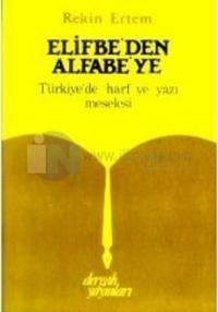 Elifbe'den Alfabe'ye Türkiye'de Harf ve Yazı Meselesi