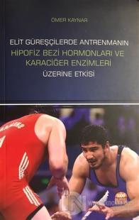 Elit Güreşçilerde Antrenmanın Hipofiz Bezi Hormonları ve Karaciğer Enzimleri Üzerine Etkisi