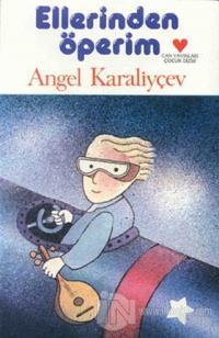 Ellerinden Öperim Angel Karaliyçev