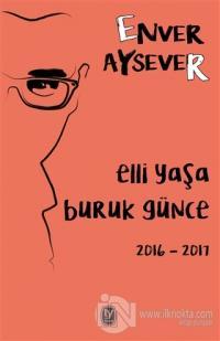Elli Yaşa Buruk Günce 2016 - 2017 Enver Aysever