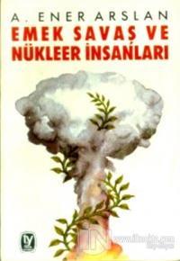 Emek - Savaş ve Nükleer İnsanları
