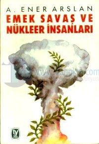 Emek - Savaş ve Nükleer İnsanları %10 indirimli A. Ener Arslan