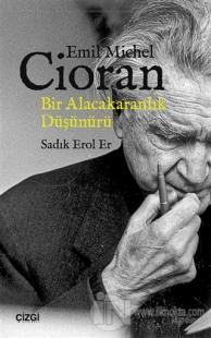 Emil Michel Cioran: Bir Alacakaranlık Düşünürü