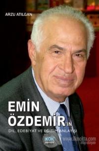 Emin Özdemir'in Dil, Edebiyat ve Eğitim Anlayışı Arzu Atılgan