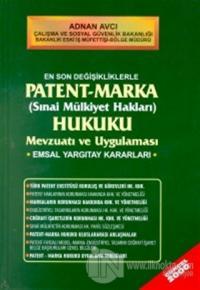 En Son Değişikliklerle Patent - Marka (Sınai Mülkiyet Hakları) Hukuku Mevzuatı ve Uygulaması Emsal Yargıtay Kararları (Ciltli)