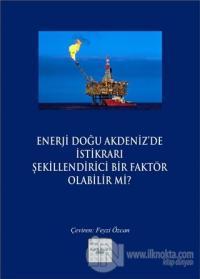 Enerji Doğu Akdeniz'de İstikrarı Şekillendirici Bir Faktör Olabilir mi?