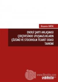 Enerji Şartı Anlaşması Çerçevesinde Uyuşmazlıkların Çözümü ve Stockholm Ticaret Odası Tahkimi