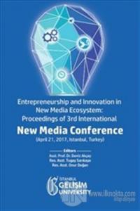 Entrepreneurship and Innovation in New Media Ecosystem: Proceedings of 3rd International New Media Conference